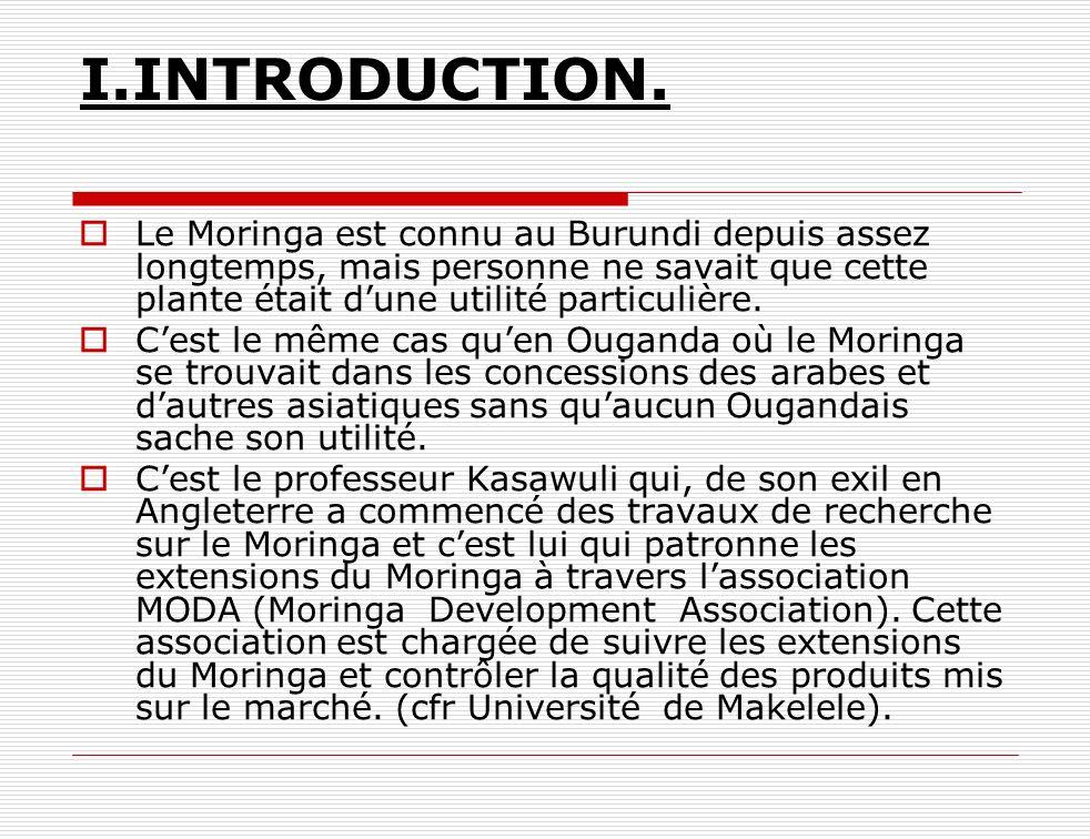 I.INTRODUCTION. Le Moringa est connu au Burundi depuis assez longtemps, mais personne ne savait que cette plante était d'une utilité particulière.