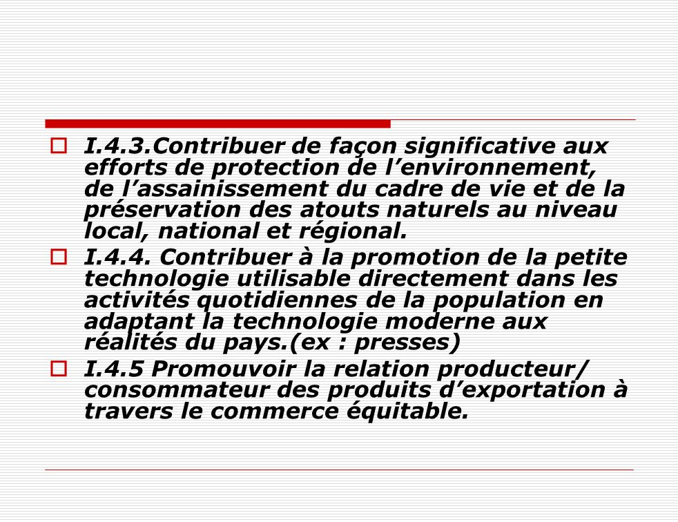 I.4.3.Contribuer de façon significative aux efforts de protection de l'environnement, de l'assainissement du cadre de vie et de la préservation des atouts naturels au niveau local, national et régional.