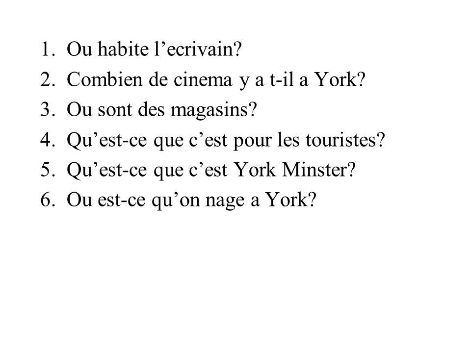 Ou habite l'ecrivain Combien de cinema y a t-il a York Ou sont des magasins Qu'est-ce que c'est pour les touristes