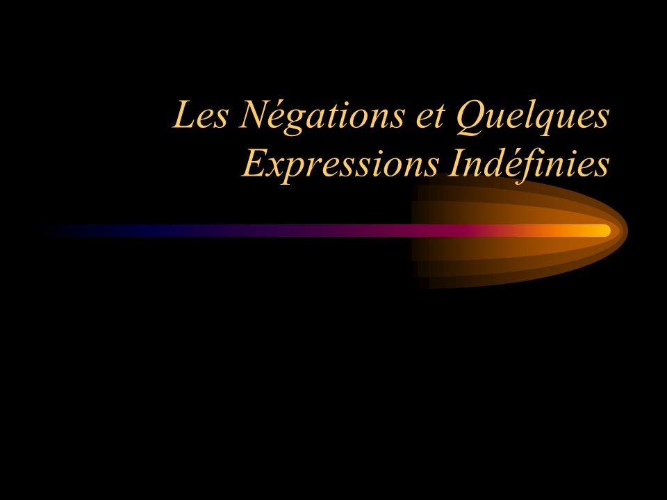 Les Négations et Quelques Expressions Indéfinies