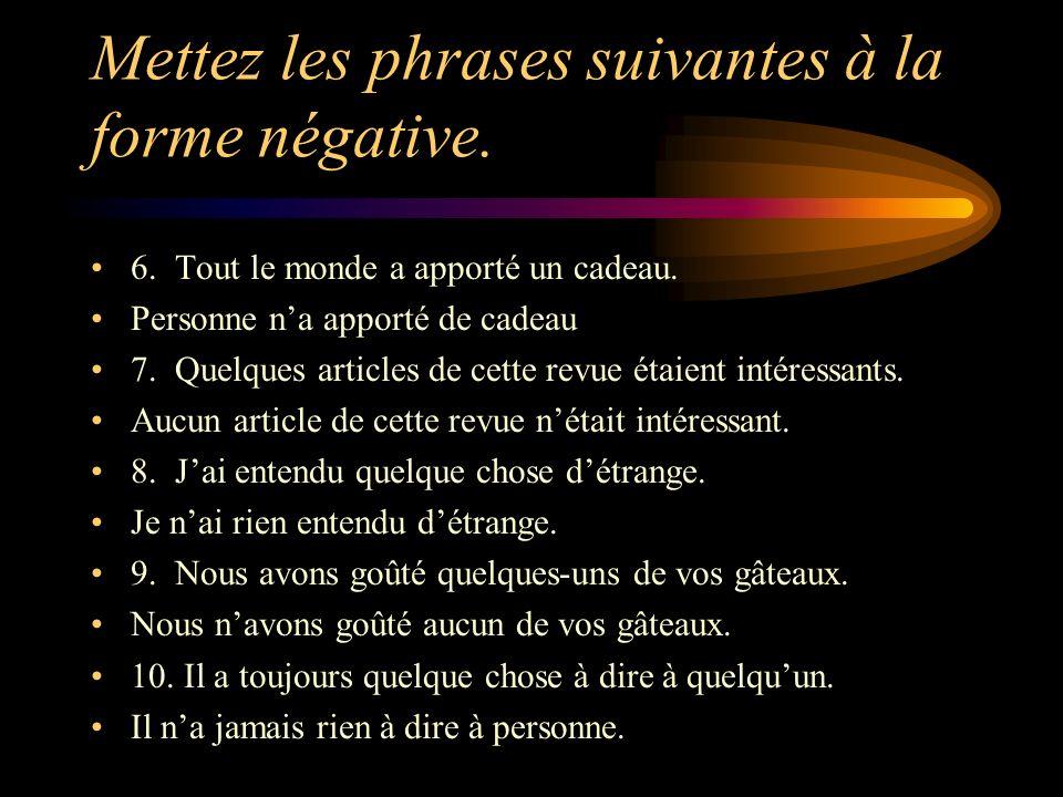 Mettez les phrases suivantes à la forme négative.