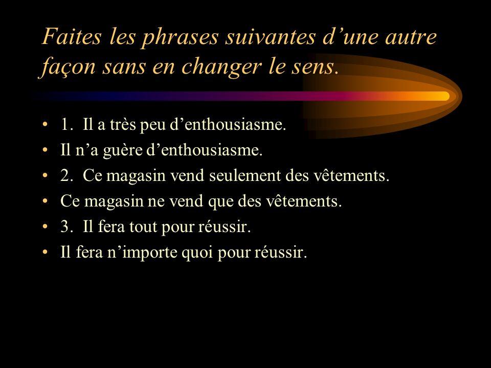 Faites les phrases suivantes d'une autre façon sans en changer le sens.