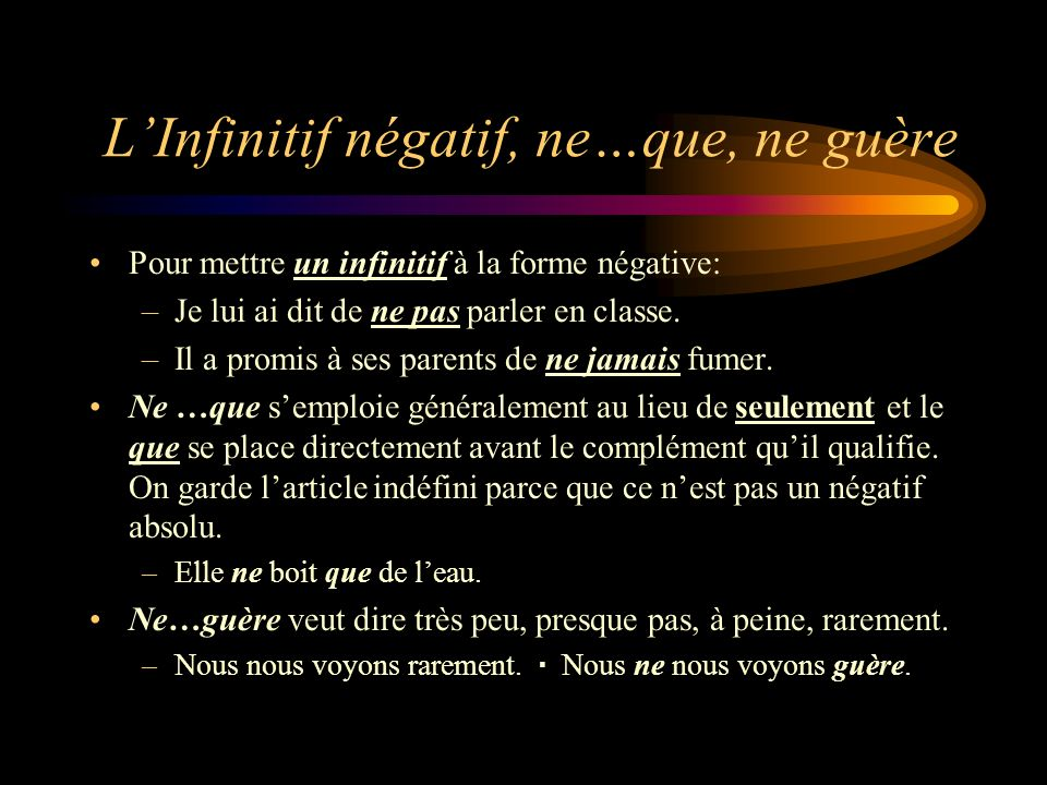 L'Infinitif négatif, ne…que, ne guère