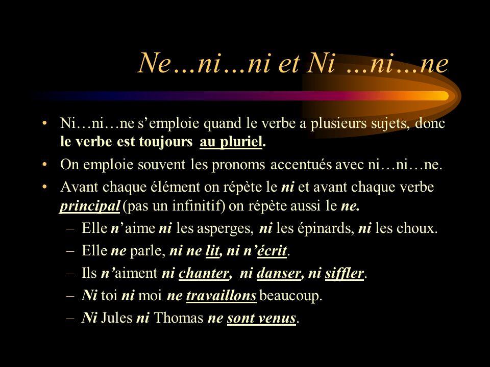 Ne…ni…ni et Ni …ni…ne Ni…ni…ne s'emploie quand le verbe a plusieurs sujets, donc le verbe est toujours au pluriel.