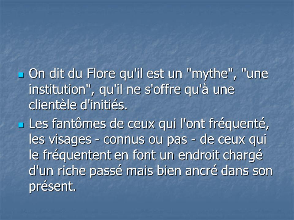 On dit du Flore qu il est un mythe , une institution , qu il ne s offre qu à une clientèle d initiés.