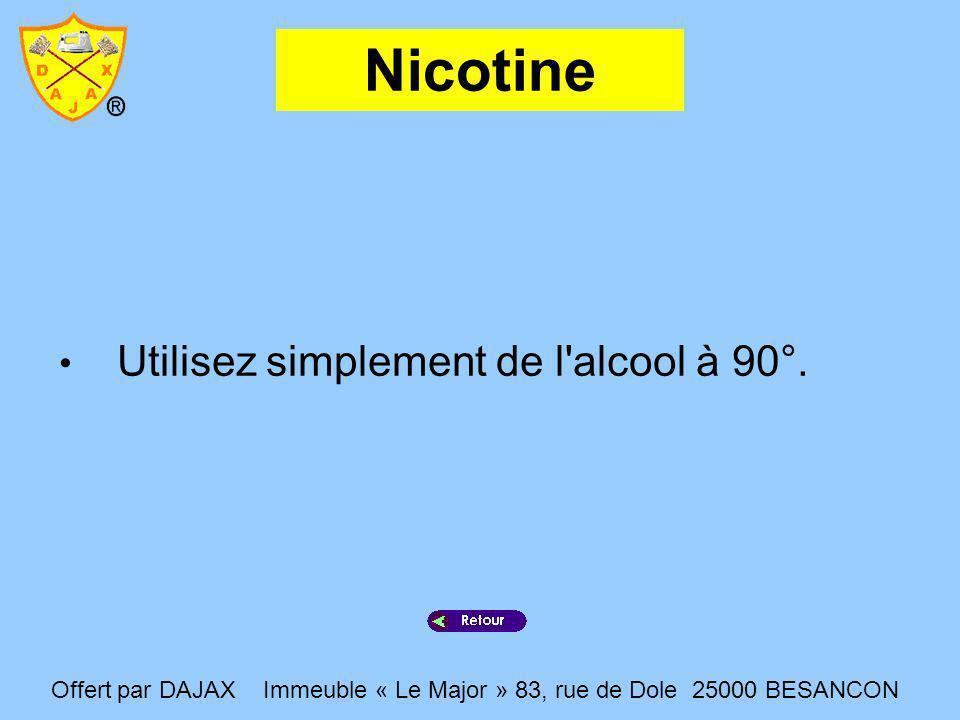 Nicotine Utilisez simplement de l alcool à 90°.