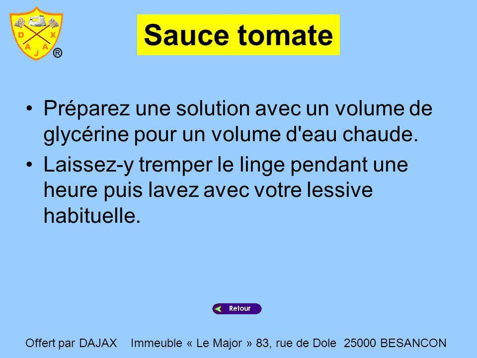 Sauce tomate Préparez une solution avec un volume de glycérine pour un volume d eau chaude.