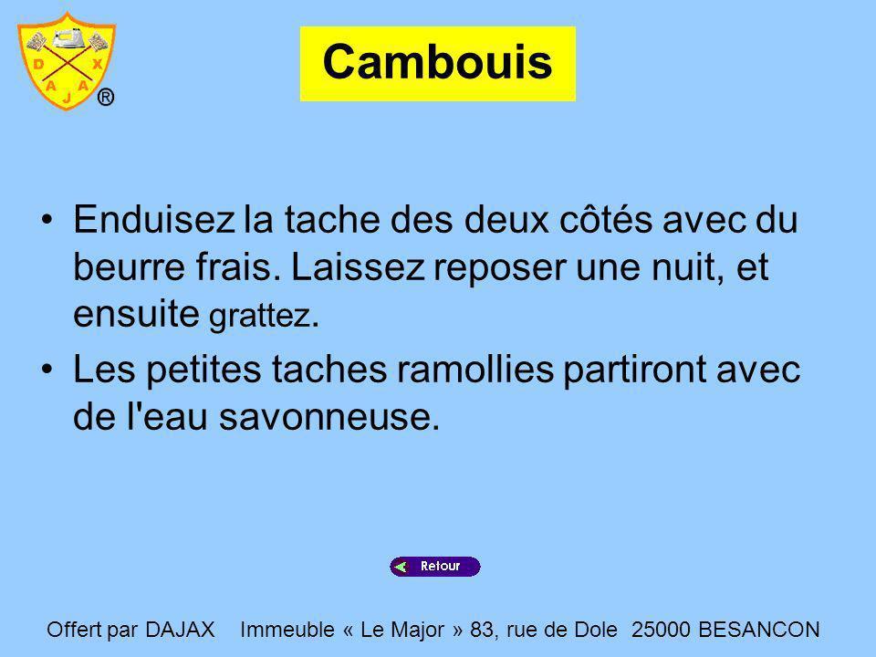 Cambouis Enduisez la tache des deux côtés avec du beurre frais. Laissez reposer une nuit, et ensuite grattez.