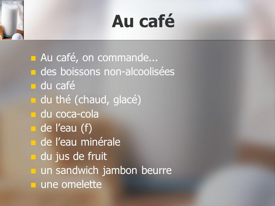 Au café Au café, on commande... des boissons non-alcoolisées du café