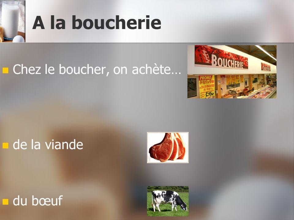A la boucherie Chez le boucher, on achète… de la viande du bœuf