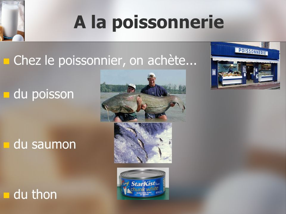 A la poissonnerie Chez le poissonnier, on achète... du poisson