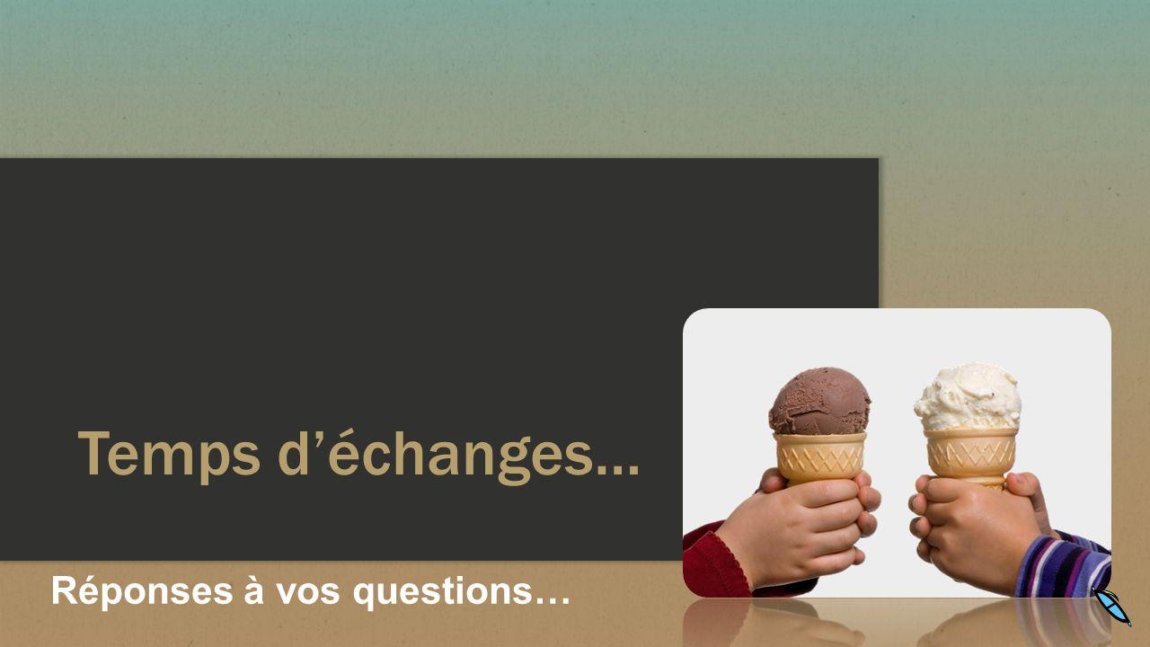 Temps d'échanges… Réponses à vos questions…