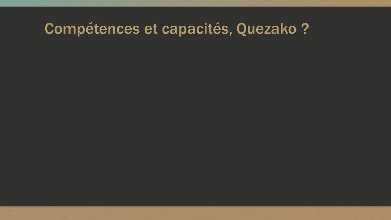 Compétences et capacités, Quezako