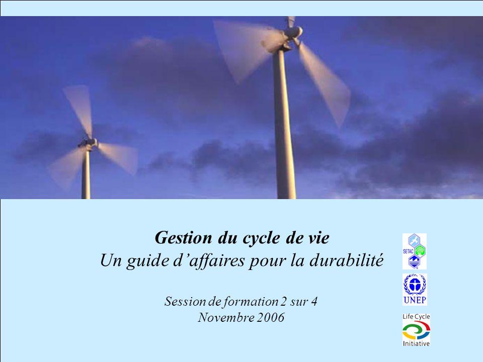Gestion du cycle de vie Un guide d'affaires pour la durabilité Session de formation 2 sur 4 Novembre 2006