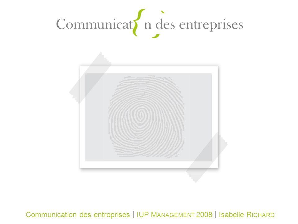 Communication des entreprises | IUP MANAGEMENT 2008 | Isabelle RICHARD