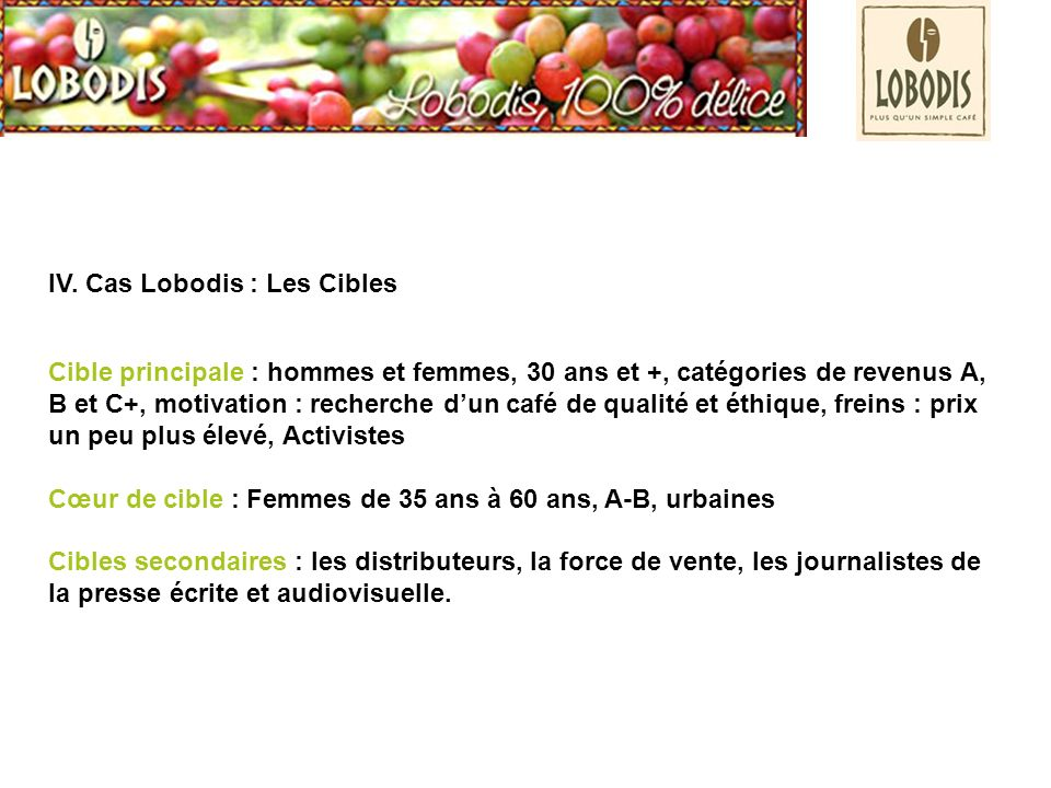 IV. Cas Lobodis : Les Cibles
