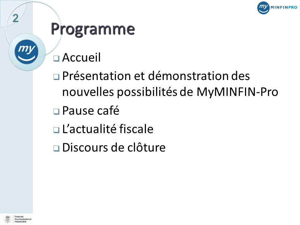 Programme Accueil. Présentation et démonstration des nouvelles possibilités de MyMINFIN-Pro. Pause café.