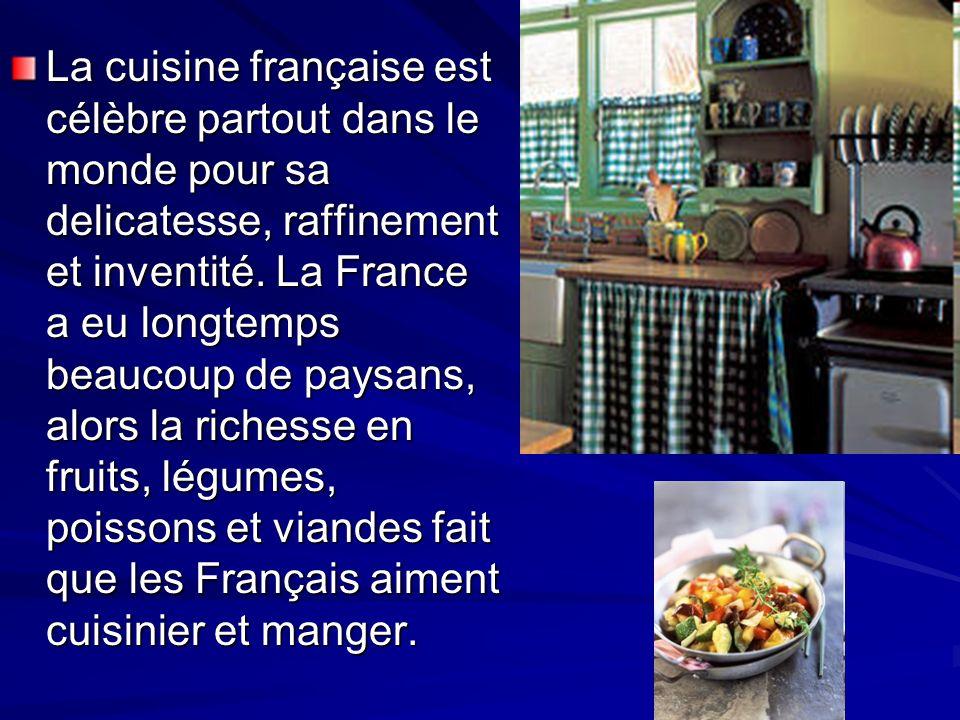 La cuisine française est célèbre partout dans le monde pour sa delicatesse, raffinement et inventité.
