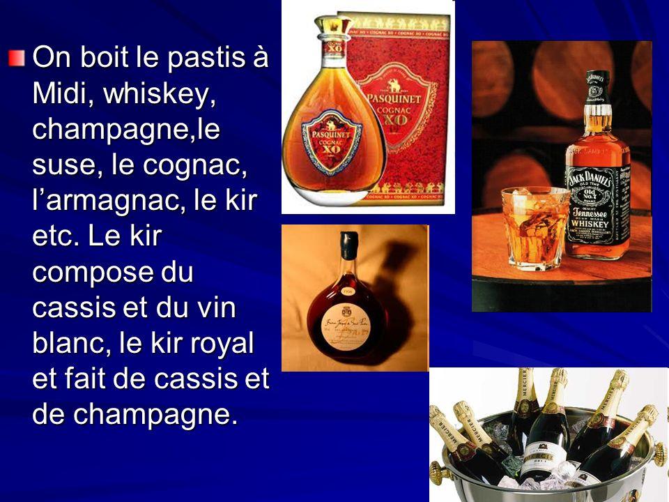 On boit le pastis à Midi, whiskey, champagne,le suse, le cognac, l'armagnac, le kir etc.