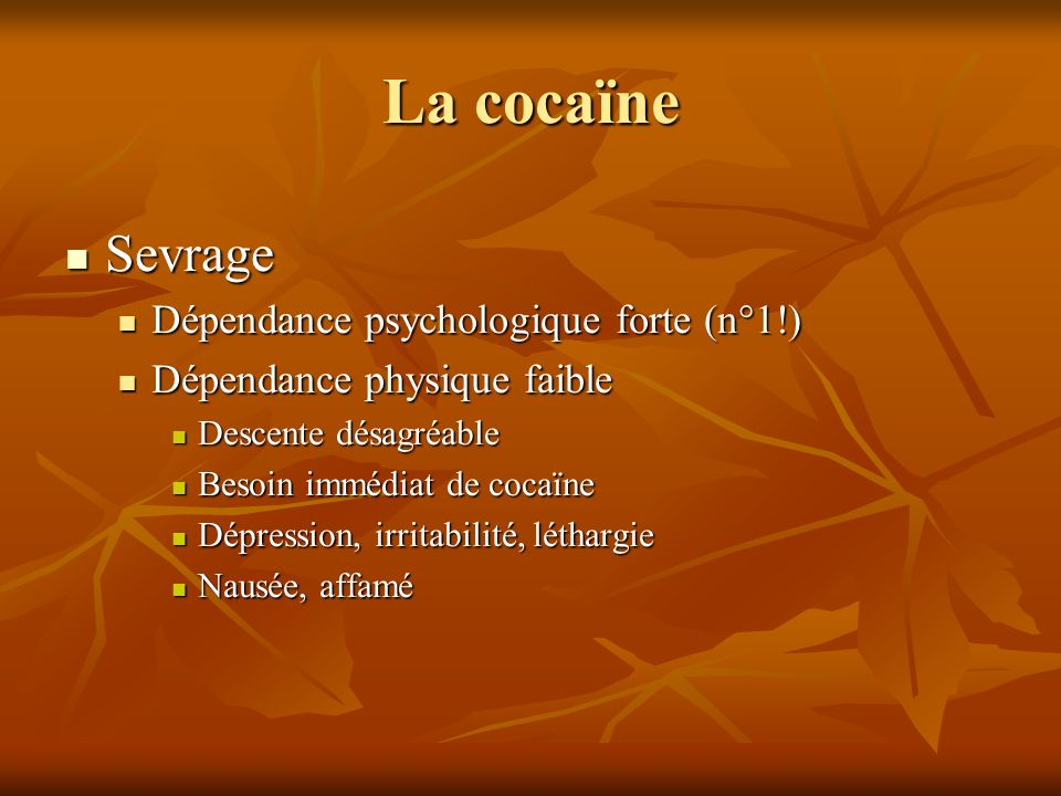 La cocaïne Sevrage Dépendance psychologique forte (n°1!)