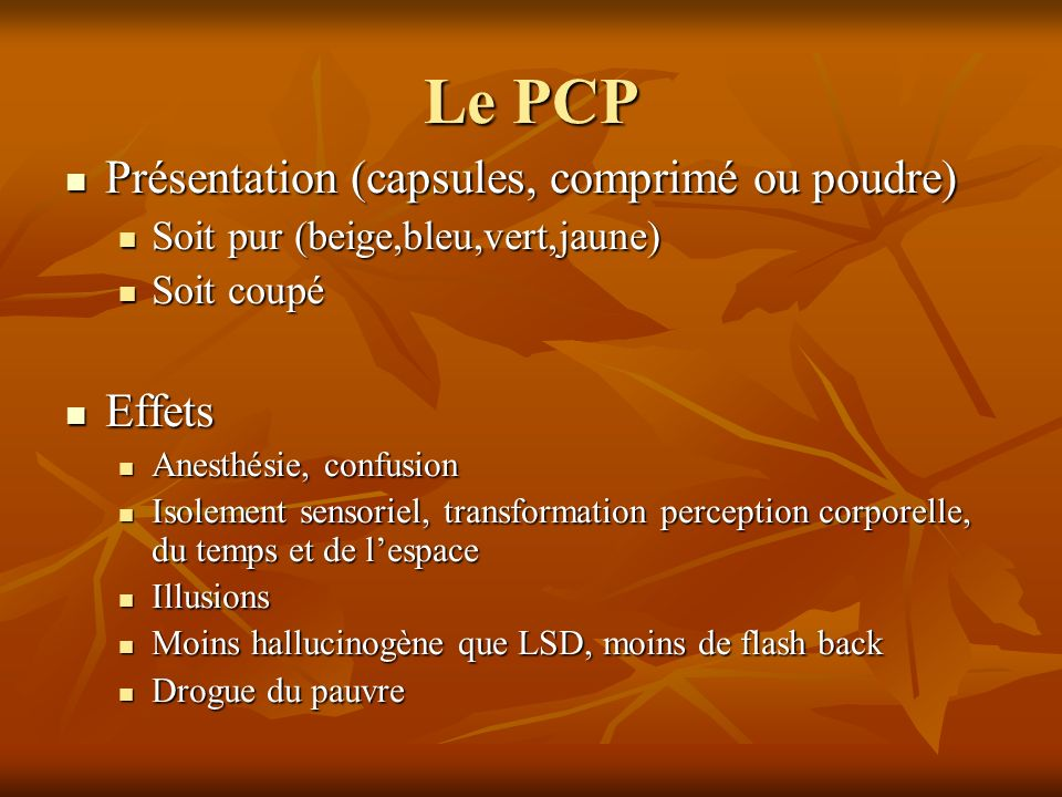 Le PCP Présentation (capsules, comprimé ou poudre) Effets