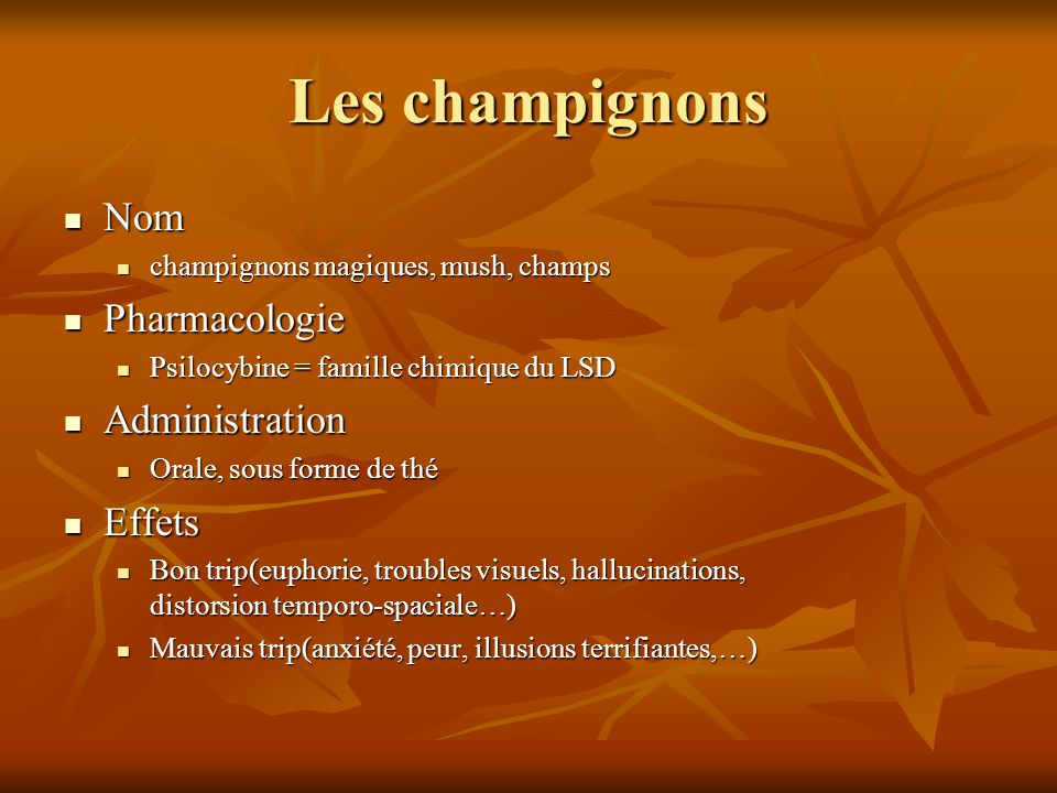 Les champignons Nom Pharmacologie Administration Effets