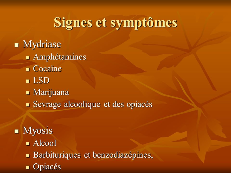 Signes et symptômes Mydriase Myosis Amphétamines Cocaïne LSD Marijuana