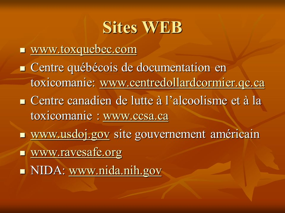 Sites WEB www.toxquebec.com. Centre québécois de documentation en toxicomanie: www.centredollardcormier.qc.ca.