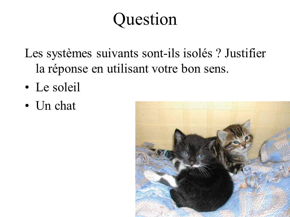 Question Les systèmes suivants sont-ils isolés Justifier la réponse en utilisant votre bon sens. Le soleil.