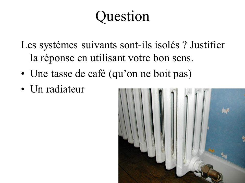 Question Les systèmes suivants sont-ils isolés Justifier la réponse en utilisant votre bon sens. Une tasse de café (qu'on ne boit pas)