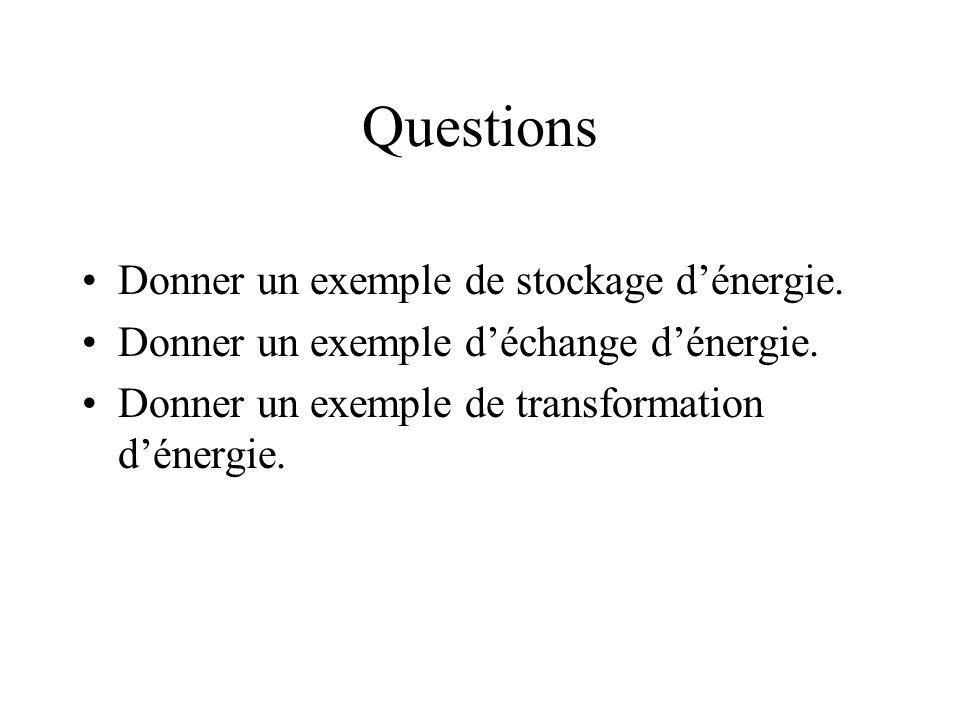 Questions Donner un exemple de stockage d'énergie.