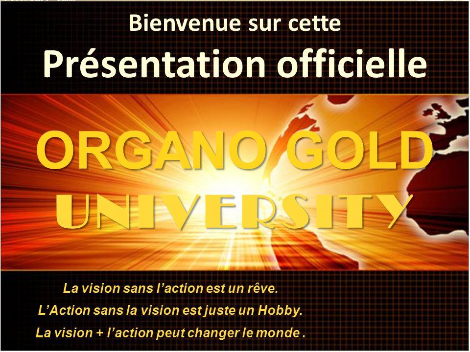 ORGANO GOLD UNIVERSITY Présentation officielle Bienvenue sur cette
