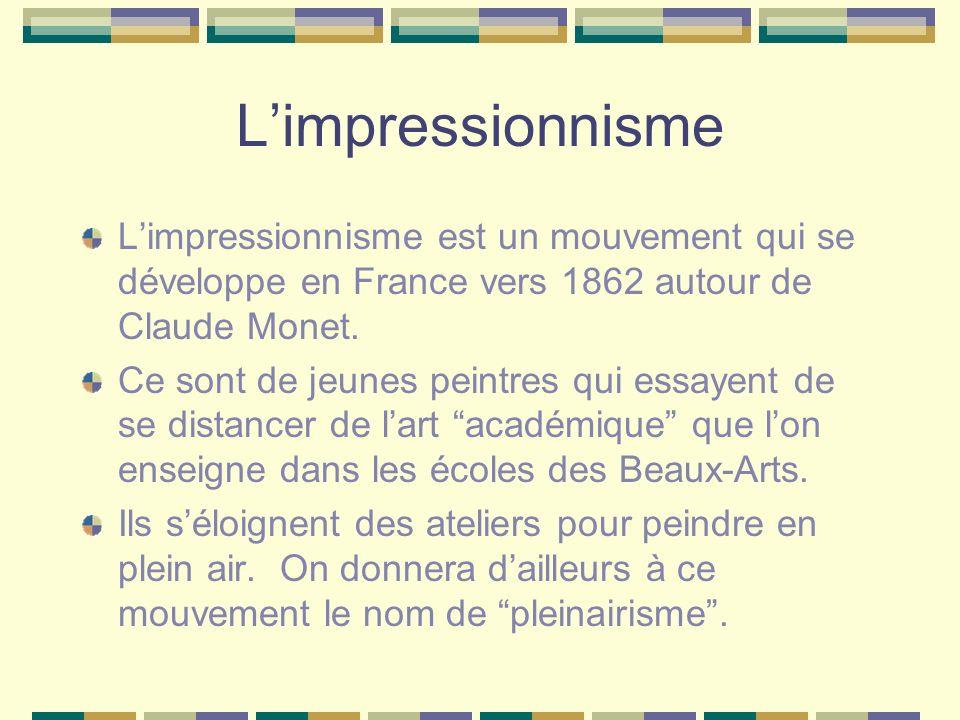 L'impressionnisme L'impressionnisme est un mouvement qui se développe en France vers 1862 autour de Claude Monet.