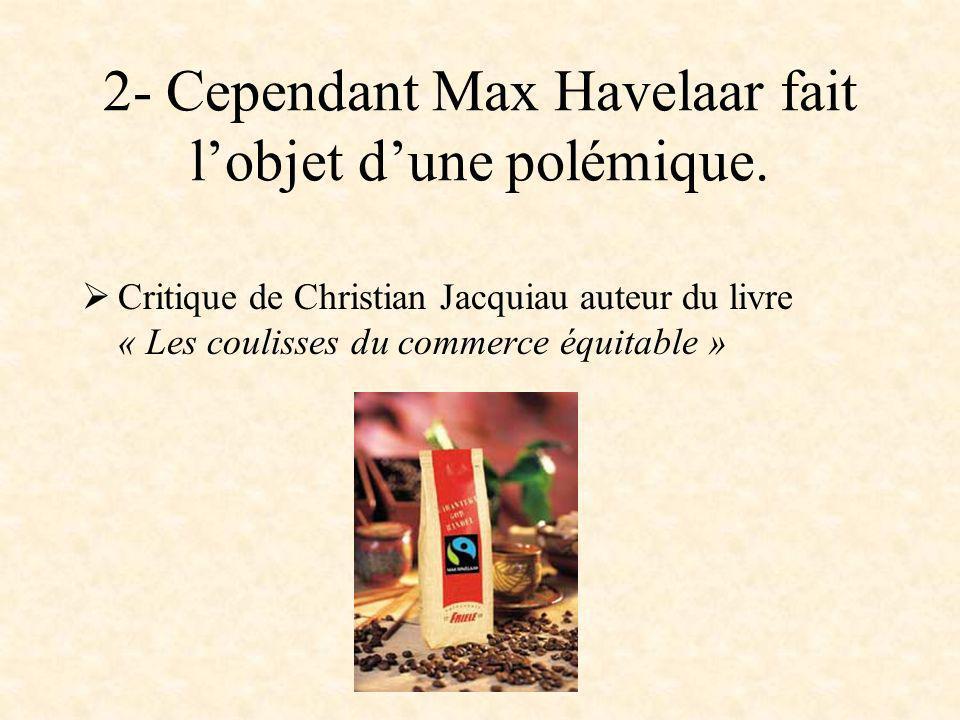 2- Cependant Max Havelaar fait l'objet d'une polémique.