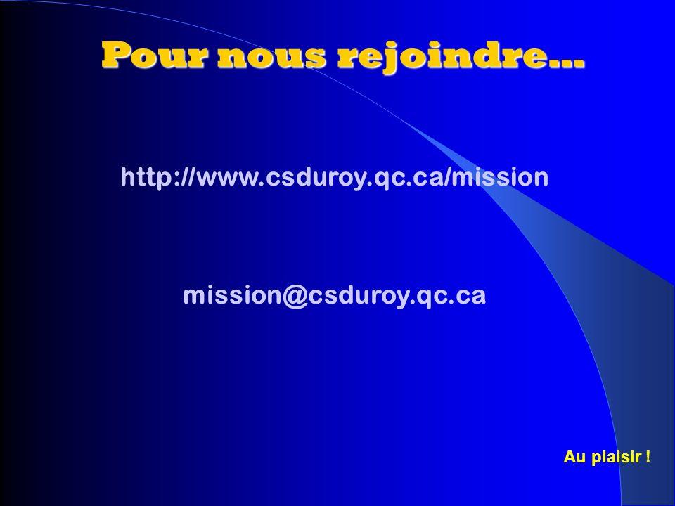 Pour nous rejoindre… http://www.csduroy.qc.ca/mission