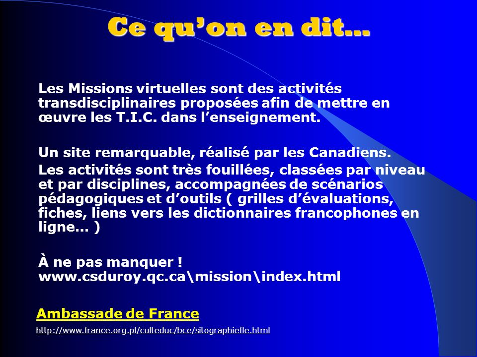 Ce qu'on en dit… Les Missions virtuelles sont des activités transdisciplinaires proposées afin de mettre en œuvre les T.I.C. dans l'enseignement.