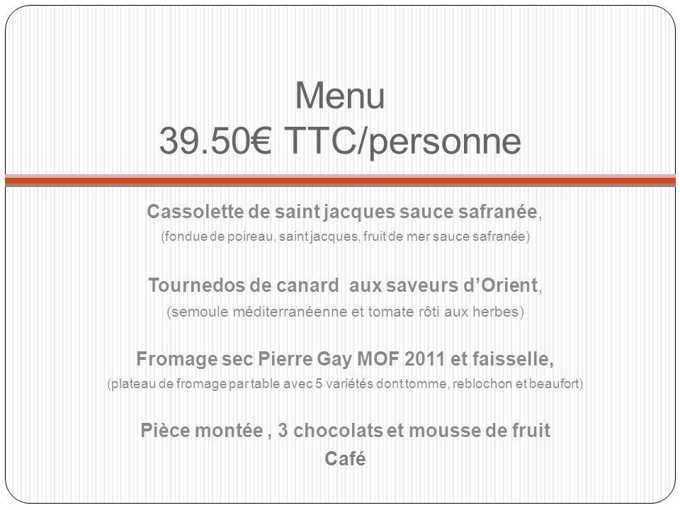 Menu 39.50€ TTC/personne Cassolette de saint jacques sauce safranée,