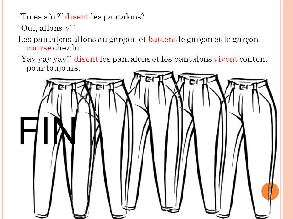 Tu es sûr. disent les pantalons. Oui, allons-y