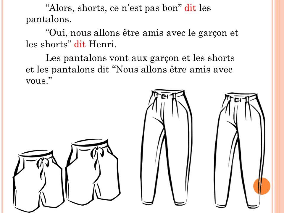Alors, shorts, ce n'est pas bon dit les pantalons