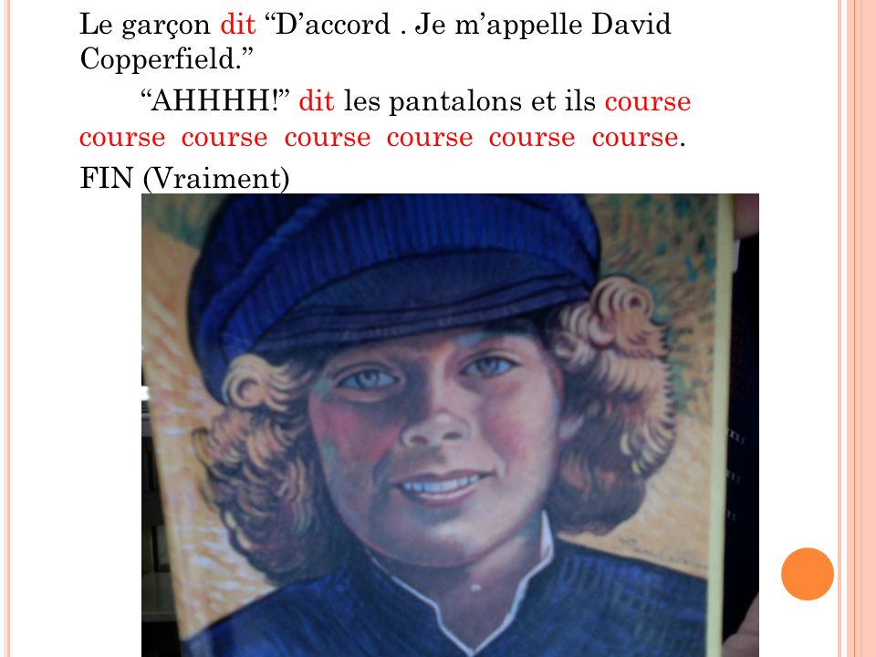 Le garçon dit D'accord. Je m'appelle David Copperfield. AHHHH
