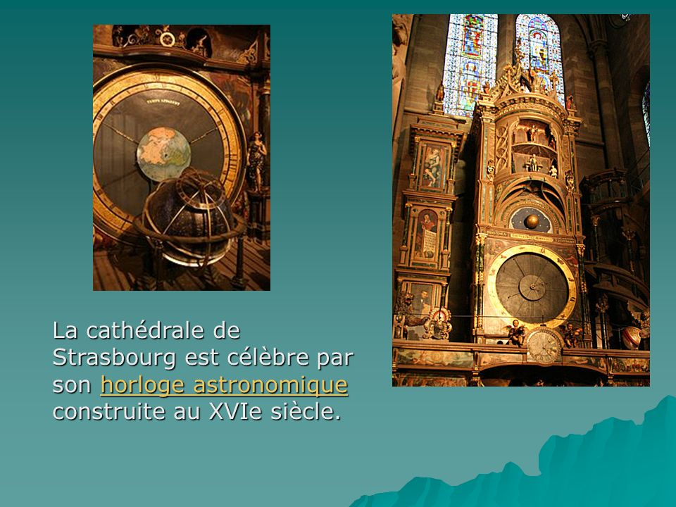 La cathédrale de Strasbourg est célèbre par son horloge astronomique construite au XVIe siècle.
