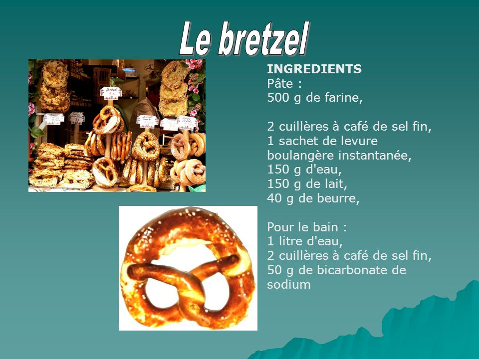 Le bretzel INGREDIENTS Pâte : 500 g de farine,