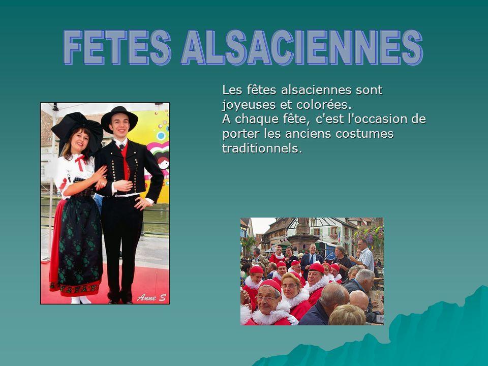 FETES ALSACIENNES Les fêtes alsaciennes sont joyeuses et colorées.