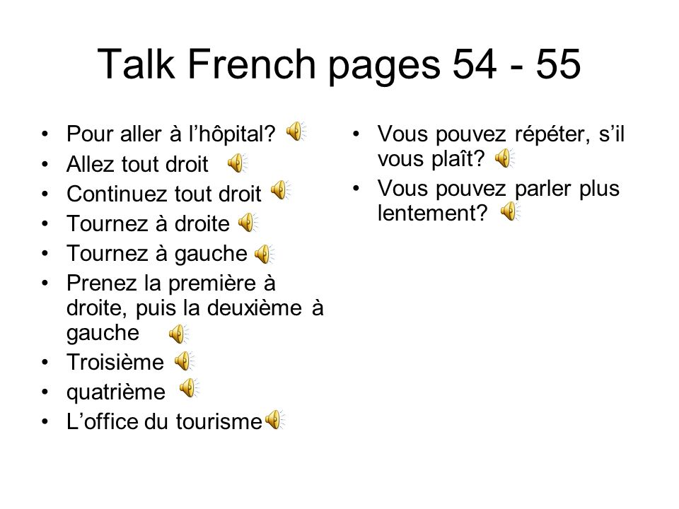 Talk French pages 54 - 55 Pour aller à l'hôpital Allez tout droit