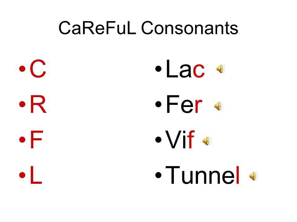 CaReFuL Consonants C R F L Lac Fer Vif Tunnel
