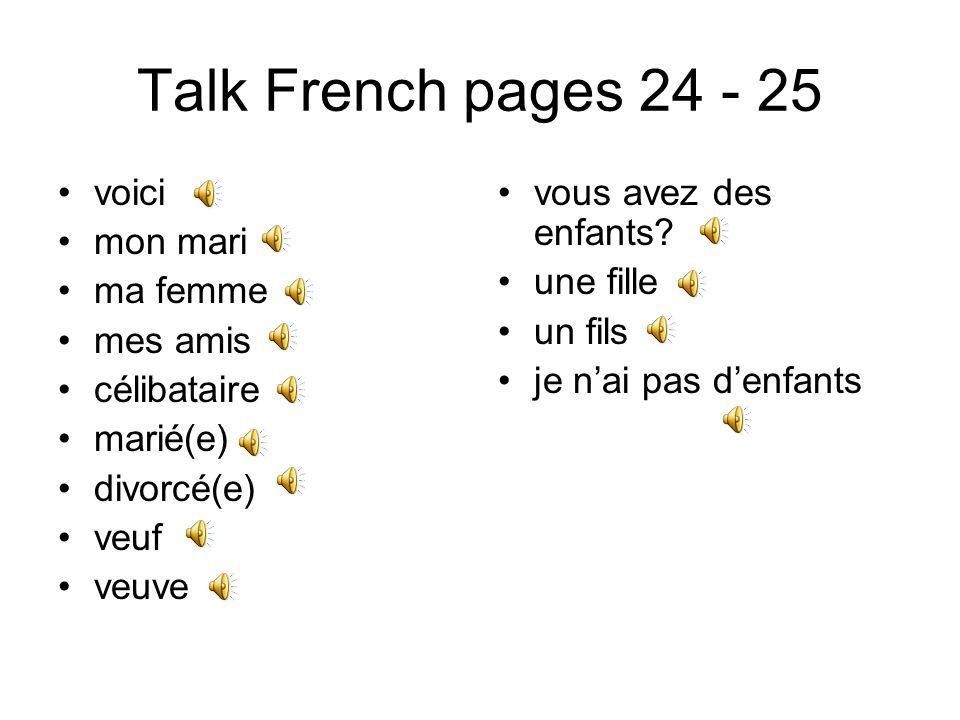 Talk French pages 24 - 25 voici mon mari ma femme mes amis célibataire