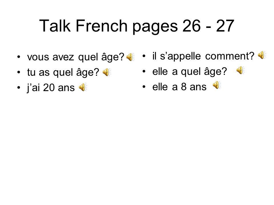 Talk French pages 26 - 27 vous avez quel âge il s'appelle comment