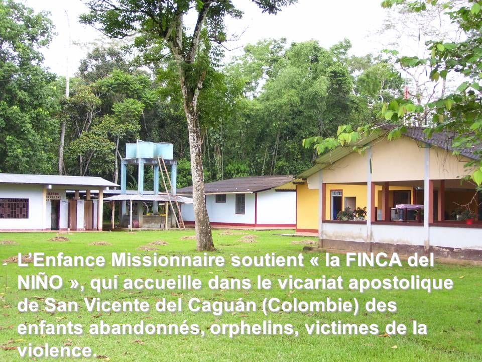 L'Enfance Missionnaire soutient « la FINCA del NIÑO », qui accueille dans le vicariat apostolique de San Vicente del Caguán (Colombie) des enfants abandonnés, orphelins, victimes de la violence.