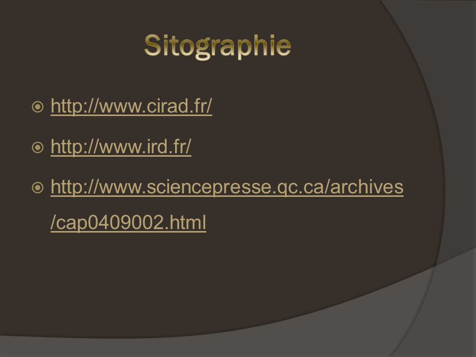 Sitographie http://www.cirad.fr/ http://www.ird.fr/