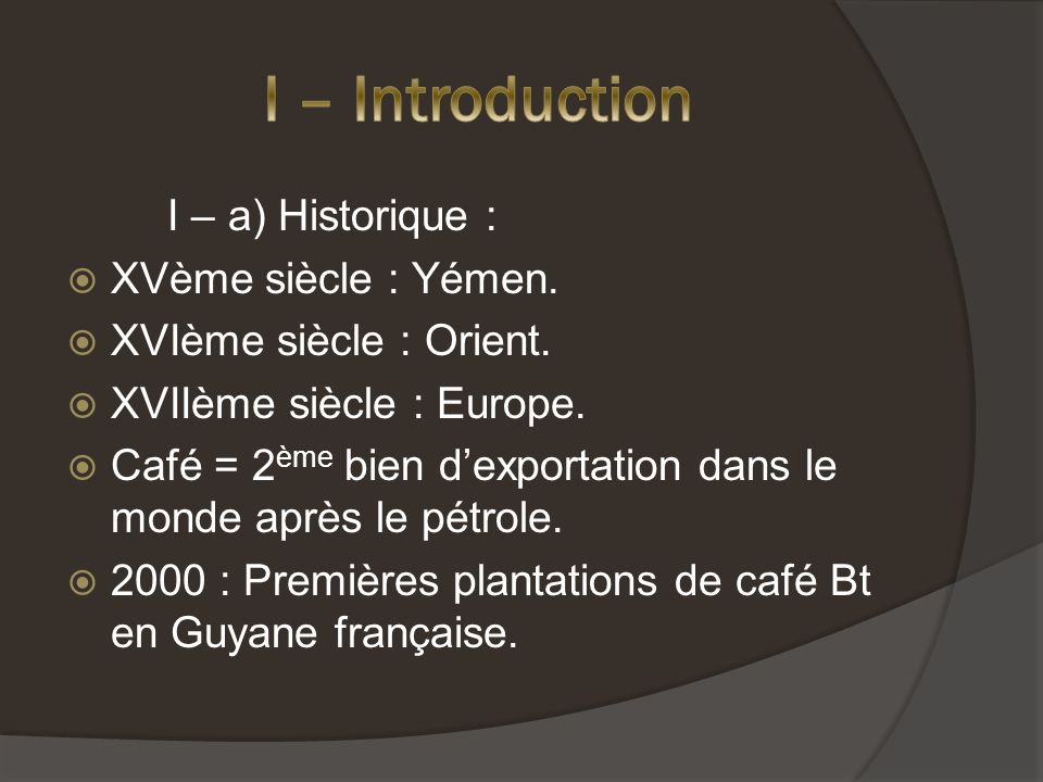 I – Introduction I – a) Historique : XVème siècle : Yémen.